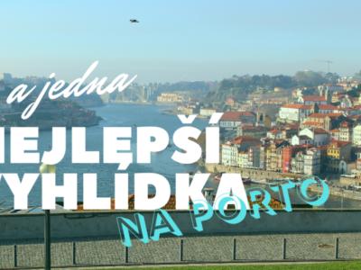 Odkud pořídit dechberoucí snímky Porta? 5 nejlepších vyhlídek na Porto, z nichž vám budou fotky všichni závidět!